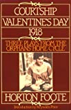 Courtship, Valentine s Day, 1918: Three Plays from the Orphans Home Cycle (Foote, Horton)