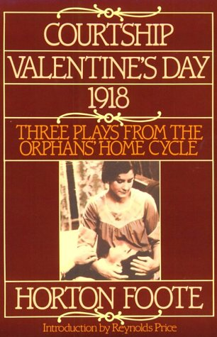 Courtship, Valentine's Day, 1918: Three Plays from the Orphans' Home Cycle (Foote, Horton), Horton Foote