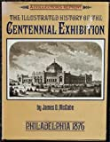 img - for The illustrated history of the Centennial exhibition held in commemoration of the one hundredth anniversary of American independence: With a full ... description of the city of Philadelphia book / textbook / text book