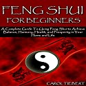 Feng Shui for Beginners 2nd Edition: A Complete Guide to Using Feng Shui to Achieve Balance, Harmony, Health, and Prosperity in Your Home and Life! (       UNABRIDGED) by Carol Tiebert Narrated by Millian Quinteros