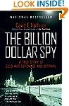 The Billion Dollar Spy: A True Story...
