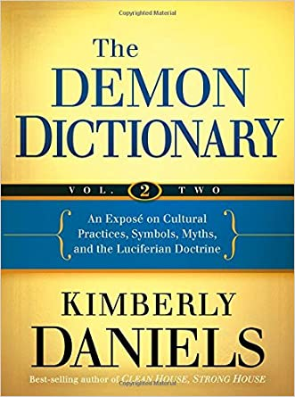 The Demon Dictionary Volume Two: An Exposé on Cultural Practices, Symbols, Myths, and the Luciferian Doctrine (Volume 2) written by Kimberly Daniels