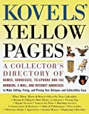Kovels' Yellow Pages: A Directory of Names, Addresses, Telephone and Fax Numbers, and Email and Intern et Addresses to Make Selling, Fixing, and P (Kovel's Yellow Pages)