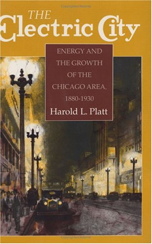 The Electric City: Energy And The Growth Of The Chicago Area, 1880-1930