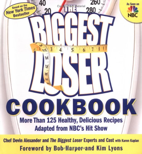 The Biggest Loser Cookbook: More Than 125 Healthy, Delicious Recipes Adapted from NBC's Hit Show by Devin Alexander, Karen Kaplan, The Biggest Loser Experts and Cast