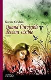 echange, troc Geslain Karine - Quand l'invisible devient visible