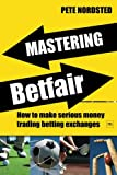 img - for Mastering Betfair: How to make serious money trading betting exchanges book / textbook / text book