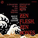 Zen Flesh, Zen Bones: A Collection of Zen and Pre-Zen Writings (Unabridged Selections) | Paul Reps