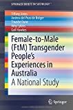Female-to-Male (FtM) Transgender Peoples Experiences in Australia: A National Study (SpringerBriefs in Sociology)
