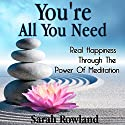 You're All You Need: Real Happiness Through the Power of Meditation Speech by Sarah Rowland Narrated by Stephanie Murphy