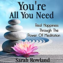 You're All You Need: Real Happiness Through the Power of Meditation Discours Auteur(s) : Sarah Rowland Narrateur(s) : Stephanie Murphy