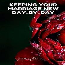 Keeping Your Marriage New Day-by-Day | Livre audio Auteur(s) : Anthony Ekanem Narrateur(s) : Erica M. Elliott