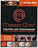 Achat livre Cuisine et Vins : Latelier MasterChef, Toutes les techniques pour cuisiner comme un chef : 100 leons+70 pas--pas+500 photos