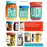Put 'em Up!: A Comprehensive Home Preserving Guide for the Creative Cook, from Drying and Freezing to Canning and Picklingby Sherri Brooks Vinton