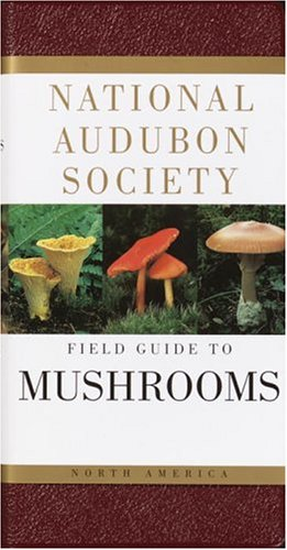 National Audubon Society Field Guide to North American Mushrooms (National Audubon Society Field Guides (Hardcover))