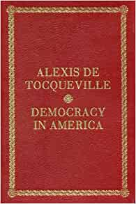 """the conditions of equality in democracy in america a book by alexis de toqueville The french aristocrat alexis de  tocqueville's two-volume work democracy in america  in using the phrase """"equality of conditions."""