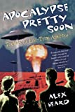 Image of Apocalypse Pretty Soon: Travels In End-Time America