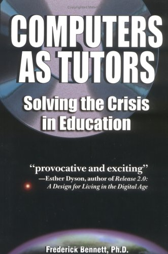 Computers as Tutors: Solving the Crisis in Education