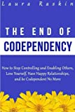 img - for Codependency: The End of Codependency: How to Stop Controlling and Enabling Others, Love Yourself, Have Happy Relationships, and be Codependent No More book / textbook / text book