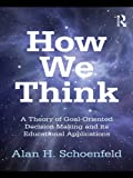 img - for How We Think: A Theory of Goal-Oriented Decision Making and its Educational Applications (Studies in Mathematical Thinking and Learning Series) book / textbook / text book
