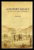 A Seaport Legacy: The story of St. John's, Newfoundland (0888781105) by O'Neill, Paul