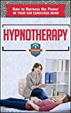 Hypnotherapy: How To Harness The Power Of Your Sub Conscious Mind (Hypnosis - NLP - How to Hypnotize - NLP Techniques)