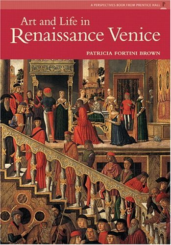 Art and Life in Renaissance Venice (Reissue)
