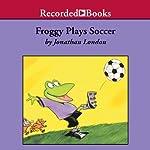 Froggy Plays Soccer | Jonathan London