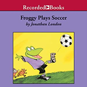 Froggy Plays Soccer | [Jonathan London]