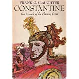 Constantine: The Miracle of the Flaming Cross ~ Frank G. Slaughter