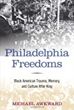 img - for Philadelphia Freedoms: Black American Trauma, Memory, and Culture after King book / textbook / text book