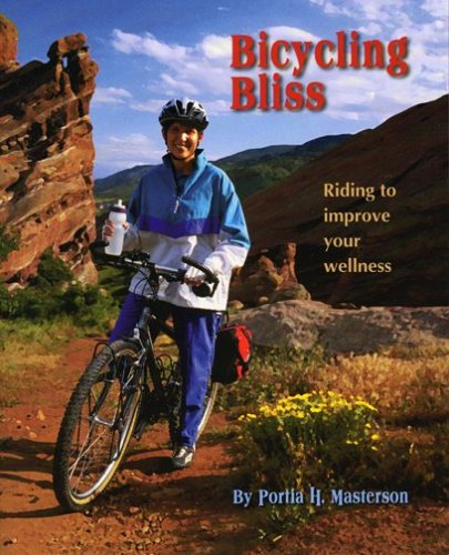 Bicycling Bliss: Riding To Improve Your Wellness, Portia H. Masterson