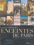 echange, troc Renaud Gagneux, Denis Prouvost, Emmanuel Gaffard - Sur les traces des enceintes de Paris : Promenades au long des murs disparus
