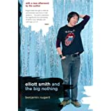 Elliott Smith and the Big Nothing ~ Benjamin Nugent