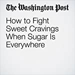 How to Fight Sweet Cravings When Sugar Is Everywhere | Jae Berman