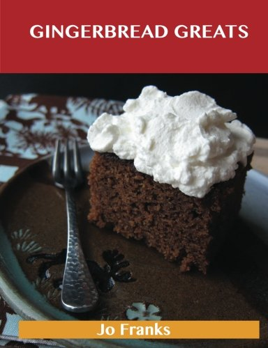 Gingerbread Greats: Delicious Gingerbread Recipes, The Top 59 Gingerbread Recipes