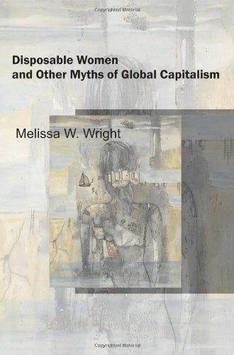 Disposable Women and Other Myths of Global Capitalism...