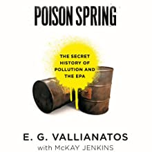 Poison Spring: The Secret History of Pollution and the EPA (       UNABRIDGED) by E. G. Vallianatos, McKay Jenkins Narrated by Michael McConnahie