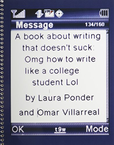 A Book About Writing that Doesn't Suck: OMG How to Write like a College Student LOL
