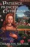 Patience, Princess Catherine (0152054472) by Meyer, Carolyn