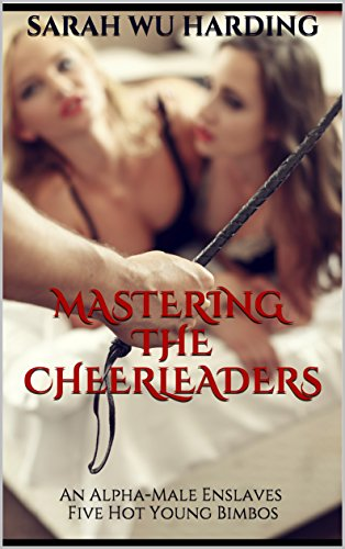 mastering-the-cheerleaders-an-alpha-male-enslaves-five-hot-young-bimbos