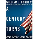 A Century Turns: New Hopes, New Fears ~ William J. Bennett