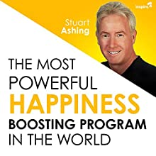 The Most Powerful Happiness Boosting Program in the World Speech by Stuart Ashing Narrated by Stuart Ashing