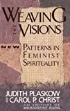 Weaving the Visions: New Patterns in Feminist Spirituality (0060613831) by Judith Plaskow