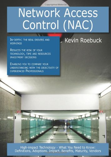 Network Access Control (Nac): High-impact Technology - What You Need to Know: Definitions, Adoptions, Impact, Benefits,