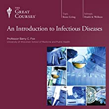 An Introduction to Infectious Diseases  by The Great Courses Narrated by Professor Barry C. Fox