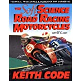 The Soft Science of Road Racing Motor Cycles: Technical Procedures and Workbook for Road Racing Motor Cyclesby Keith Code
