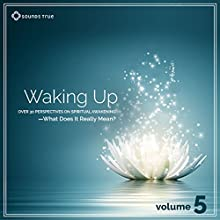 Waking Up: Volume 5: Over 30 Perspectives on Spiritual Awakening - What Does It Really Mean? Volume 5  by Robert Thurman, John Prendergast, Chris Grosso, Richard Freeman, Andrew Harvey Narrated by Robert Thurman, John Prendergast, Chris Grosso, Richard Freeman, Andrew Harvey