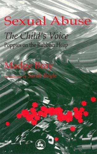 Sexual Abuse: The Child's Voice: Poppies on the Rubbish Heap