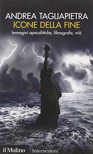 Icone della fine. Immagini apocalittiche, filmografie, miti